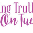 Talking Truths on Tuesday, Confessions And Other Embarassing Stuff