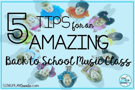 5 Tips for an AMAZING Back to School Music Class – Sing Play Create
