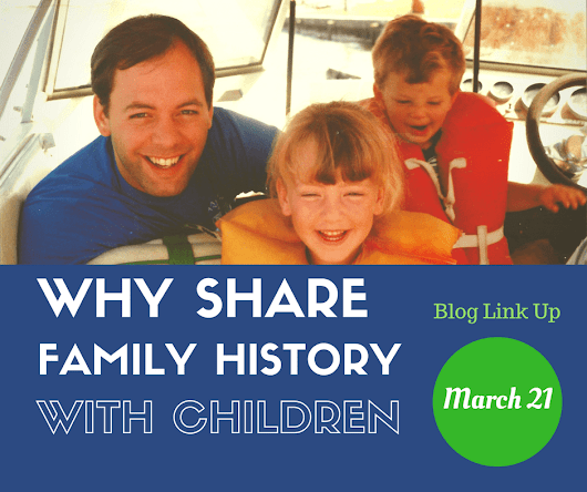 Why Share Family History with Children – Blog Link Up