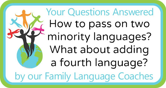 Q&A: How to pass on two minority languages? What about adding a fourth language?