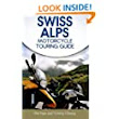 Swiss Alps Motorcycle Touring Guide: Tommy Chheng, Phil Pape: 9781507649718: Amazon.com: Books