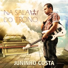 """Juninho Costa apresenta seu primeiro CD independente: """"Na sala do trono"""""""