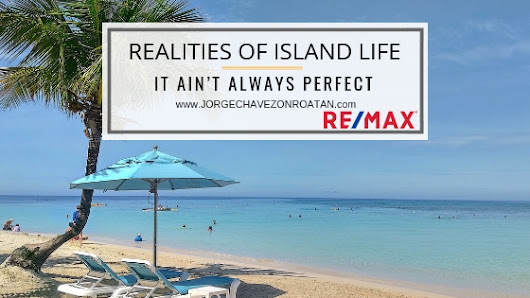 Realities of Island Life: It Ain't Always Perfect - Roatan Real Estate, Jorge Chavez Roatan, Honduras