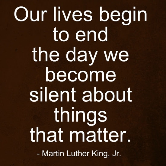 Our Lives Begin To End The Day We Become Silent About Things That