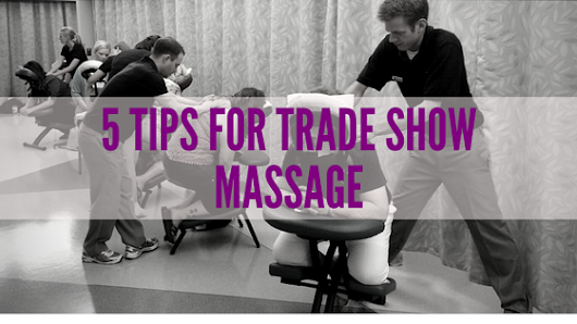Trade Show Massage: 5 Tips for a Better Booth