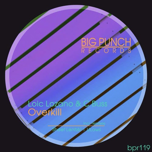 Loic Lozano & C Buss - Overkill (ULaws Remix) - Big Punch !! OUT NOW !!