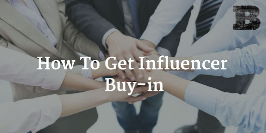 How To Get Influencer Buy-in - Ben Brausen