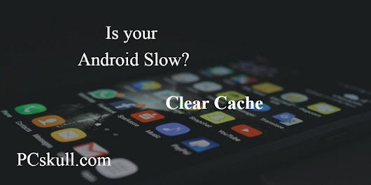 What is Cache in Android and How to Make Your Phone Faster by Clearing it? | PCSkull