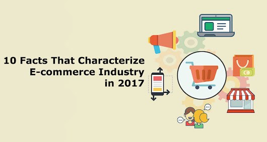 10 Facts That Characterize E-commerce Industry in 2017