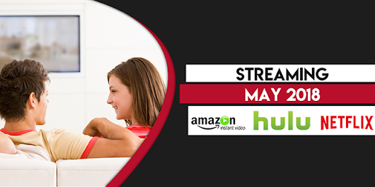 Streaming on Amazon Prime, Hulu and Netflix in May 2018
