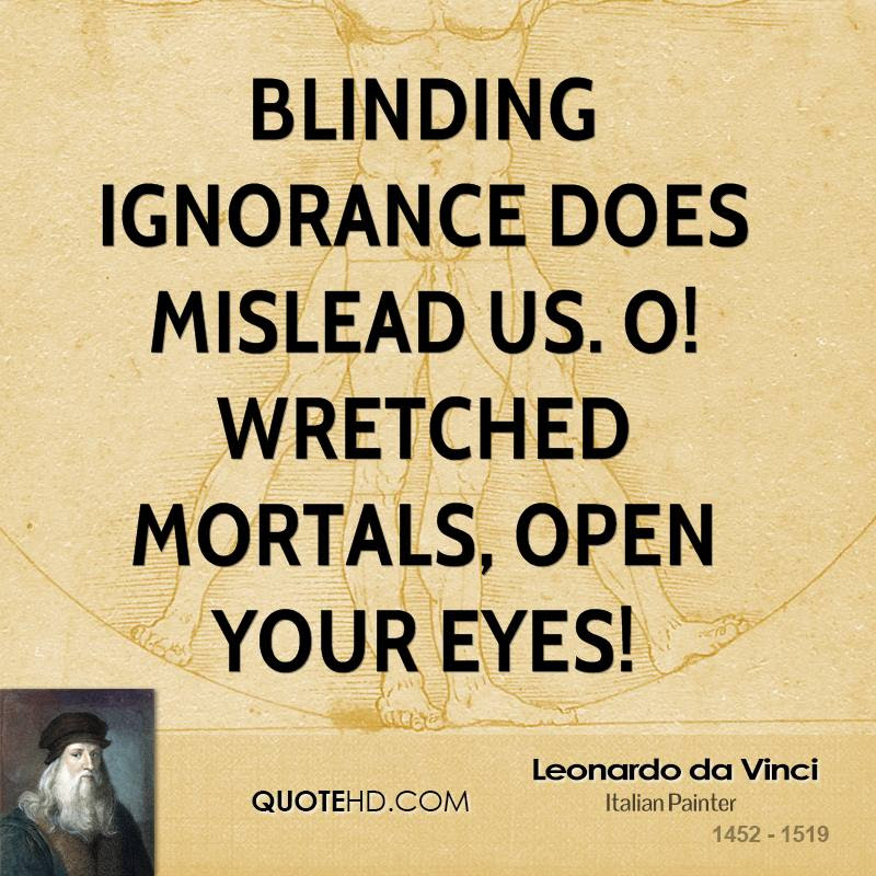 http://www.quotehd.com/imagequotes/authors6/leonardo-da-vinci-artist-quote-blinding-ignorance-does-mislead-us-o.jpg
