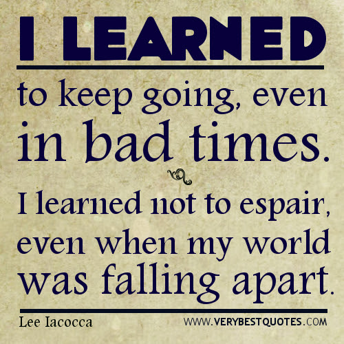 O Learned To Keep Going Even In Bad Times I Learned Not To Espair