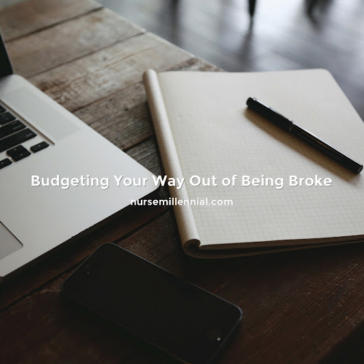 Budgeting Your Way Out of Being Broke | nurse millennial