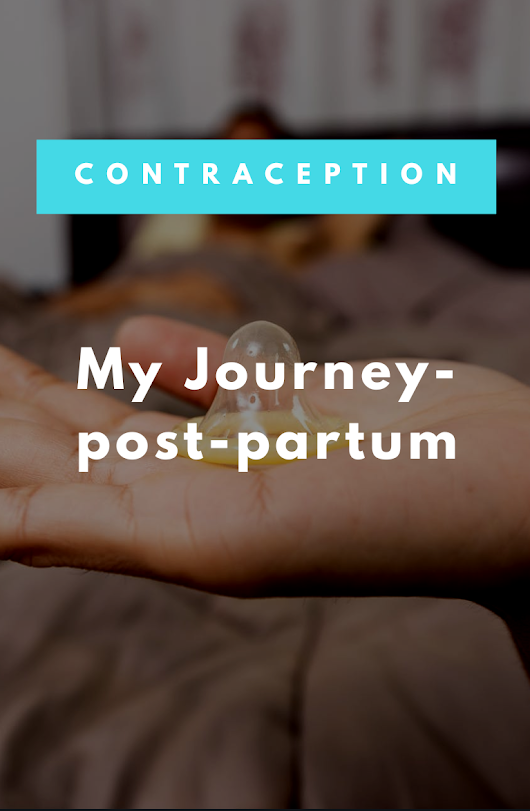 My contraception journey- postpartum