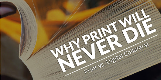 Why Print Will Never Die: Print vs Digital Collateral