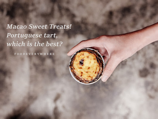 Must Have Macao Sweet Treats! Portuguese tart, which is the best?