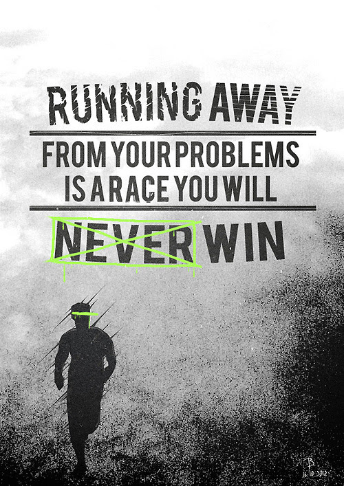Running Away From Your Problems Is A Race You Will Never Win