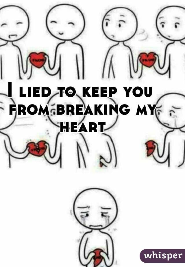I Lied To Keep You From Breaking My Heart