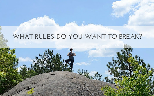 What Rules Do You Want to Break?