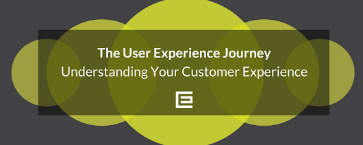 The User Experience Journey - Understanding Your Customer Experience