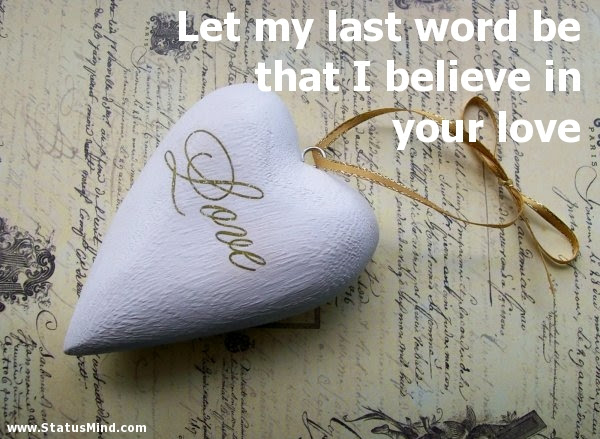 Let My Last Word Be That I Believe In Your Love Statusmindcom