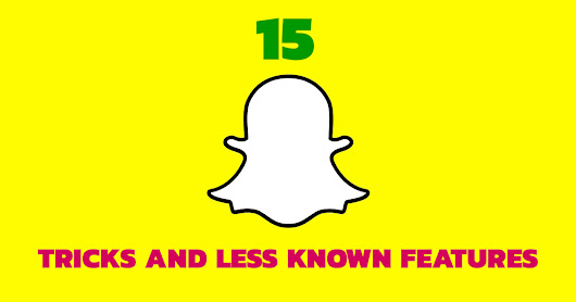15 Snapchat Tricks and Hidden Features that You Need to Try Today