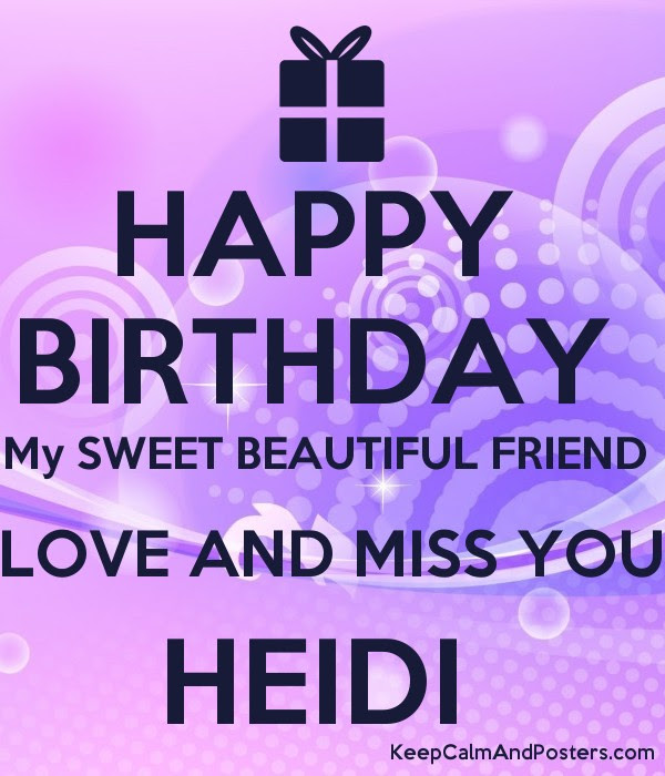 Happy Birthday My Sweet Beautiful Friend Love And Miss You Heidi