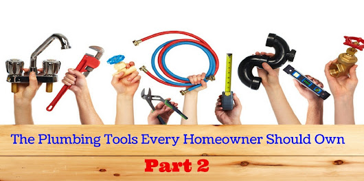 The Plumbing Tools Every Homeowner Should Have – Part 2