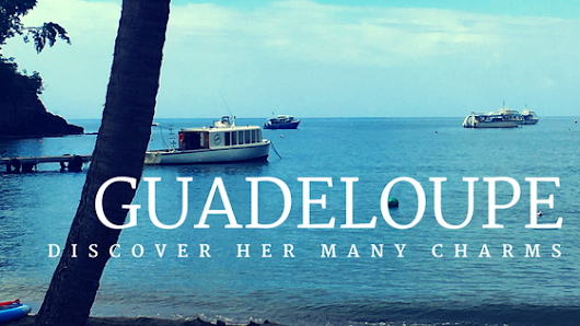 Discover the Many Charms of Guadeloupe | followsummer