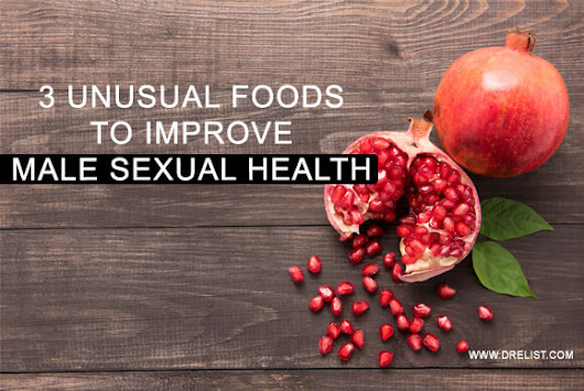 3 Unusual Foods To Improve Male Sexual Health - By Dr. Elist
