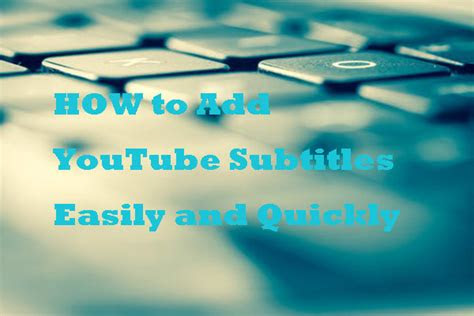 add subtitles  youtube video easily  quickly