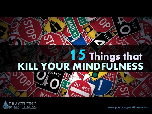15 Things That Kill Your Mindfulness