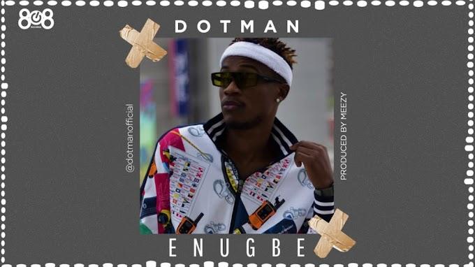 [MUSIC] Dotman – Enugbe