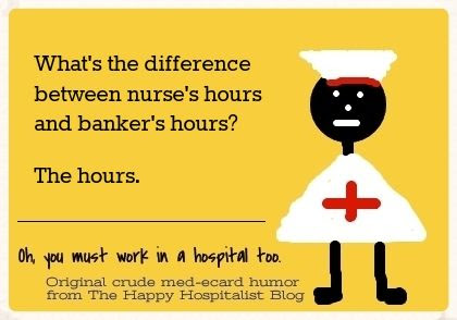What's the difference between nurse's hours and banker's hours?  The hours ecard nursing humor photo