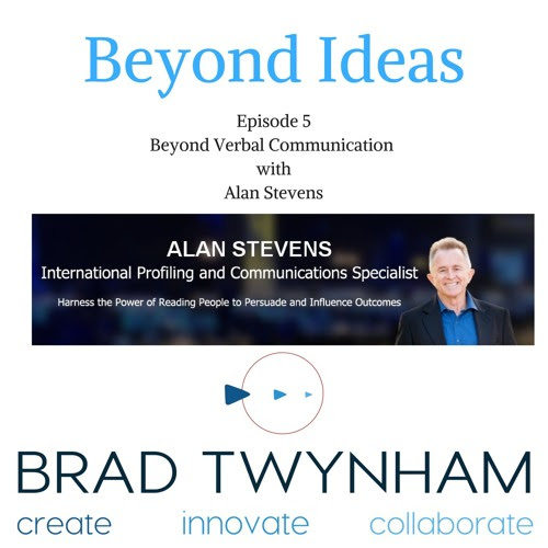 Beyond Idea Episode 5 Beyond Communication with Alan Stevens by Bradley Twynham