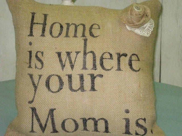 Home is Where your Mom is Burlap Pillow - Burlapulous