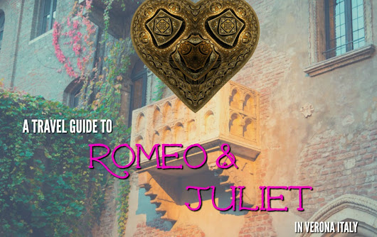 A Travel Guide to Romeo and Juliet in Verona |