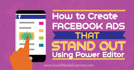 How to Create Facebook Ads That Stand Out Using Power Editor