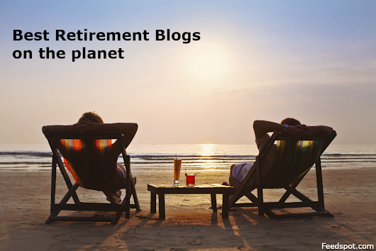 Top 100 Retirement Blogs And Websites on the Web | Feedspot Blog