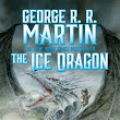The Ice Dragon by George R. R. Martin (Illustrated) - Paul's REVIEW