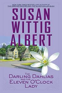 The Darling Dahlias and the Eleven O'Clock Lady by Susan Wittig Albert