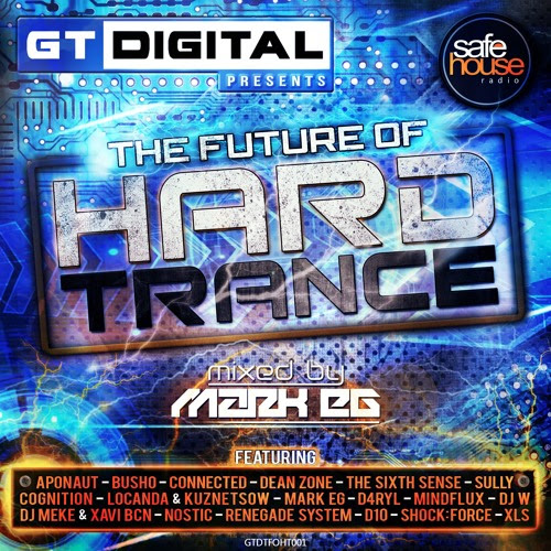 GT Digital Presents - The Future Of Hard Trance (Mixed by Mark EG) by GT Digital