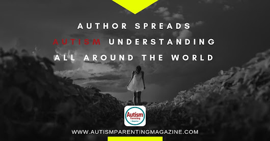 Author Spreads Autism Understanding All Around the World - Autism Parenting Magazine