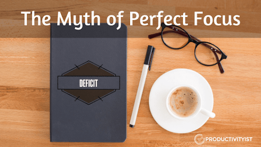The Myth of Perfect Focus - Productivityist
