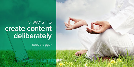 How to Calm Your Content Anxiety in 5 Simple Steps - Copyblogger -