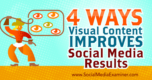4 Ways Visual Content Improves Social Media Results : Social Media Examiner