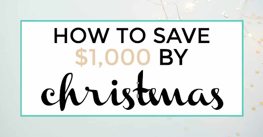 How to Save $1,000 by Christmas | Iliketodabble