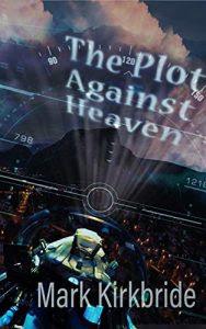 The Plot Against Heaven by Mark Kirkbride
