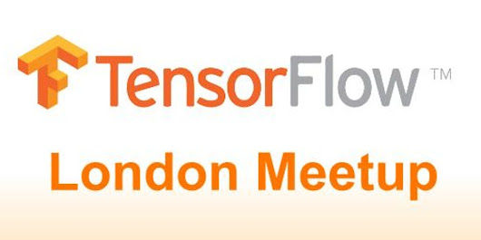 London Meetup: Deep Dive into TensorFlow #15