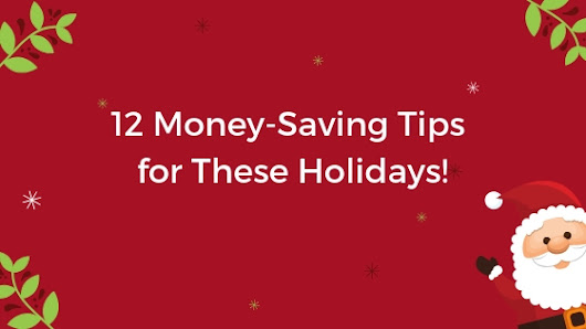 12 Money-Saving Tips for These Holidays!